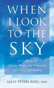 When I Look to the Sky (A Collection of Quotes, Poems, and Prayers for Loss, Grief, and Healing) - 9781578268696 by Sally Peters Roll, 9781578268696