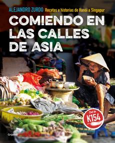 Comiendo en las calles de Asia. Recetas e historias de Hanoi a Singapur / Eating In The Streets Of Asia.  Recipes and stories from Hanoi to Singapore by Alex Zurdo, 9788417752200