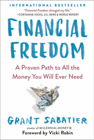 Financial Freedom (A Proven Path to All the Money You Will Ever Need) - 9780525534587 by Grant Sabatier, Vicki Robin, 9780525534587