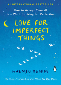 Love for Imperfect Things (How to Accept Yourself in a World Striving for Perfection) - 9780143132295 by Haemin Sunim, Deborah Smith, Haemin Sunim, Lisk Feng, 9780143132295