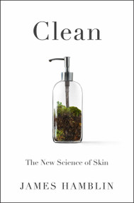 Clean (The New Science of Skin) by James Hamblin, 9780525538318