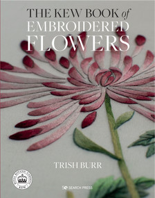 Kew Book of Embroidered Flowers - Library Edition, The - 9781782219064 by Trish Burr, 9781782219064