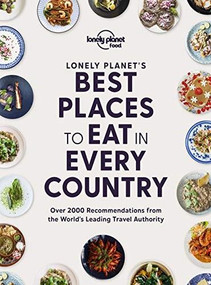 Lonely Planet's Best Places to Eat in Every Country by Lonely Planet Food, Lonely Planet Food, 9781838690472