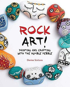 Rock Art! (Painting and Crafting with the Humble Pebble) by Denise Scicluna, 9781438005324