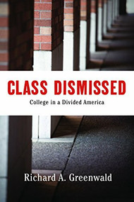 Class Dismissed (Making College Work for Everyone in a Deeply Divided America) by Richard A. Greenwald, 9781620971499