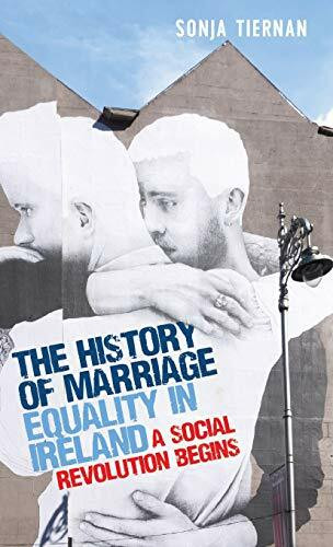 The history of marriage equality in Ireland (A social revolution begins) by Sonja Tiernan, 9781526145994