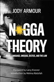 N*gga Theory (Race, Language, Unequal Justice, and the Law) by Jody David Armour, Melina Abdullah, Larry Krasner, 9781940660684