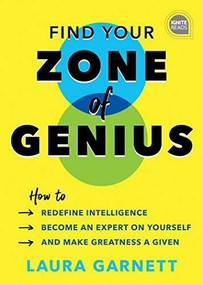 Find Your Zone of Genius (How to Redefine Intelligence, Become an Expert on Yourself, and Make Greatness a Given) by Laura Garnett, 9781492675228