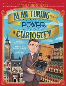 Alan Turing and the Power of Curiosity by Karla Valenti, Annalisa Beghelli, Micaela Crespo Quesada, 9781728220437