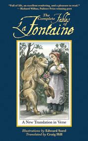 The Complete Fables of La Fontaine (A New Translation in Verse) by Jean de la Fontaine, Craig Hill, Edward Sorel, 9781611453447