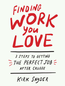 Finding Work You Love (3 Steps to Getting the Perfect Job After College) by Kirk Snyder, 9781984856678