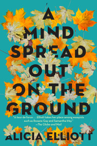 A Mind Spread Out on the Ground by Alicia Elliott, 9781612198668