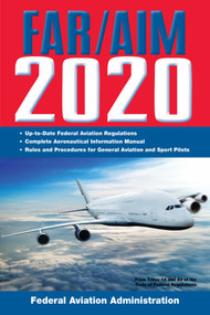 FAR/AIM 2020: Up-to-Date FAA Regulations / Aeronautical Information Manual by Federal Aviation Administration, 9781510750784