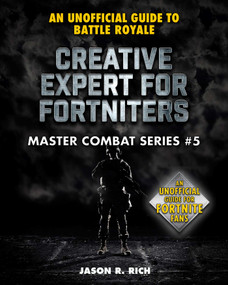Creative Expert for Fortniters (An Unofficial Guide to Battle Royale) by Jason R. Rich, 9781510749757