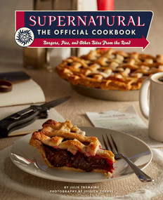 Supernatural: The Official Cookbook (Burgers, Pies, and Other Bites from the Road) by Julie  Tremaine, Jessica  Torres, 9781683837459
