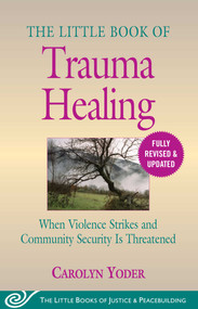 The Little Book of Trauma Healing: Revised & Updated (When Violence Strikes and Community Security Is Threatened) by Carolyn Yoder, 9781680996036