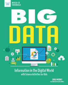 Big Data (Information in the Digital World with Science Activities for Kids) by Carla Mooney, Alexis Cornell, 9781619306790