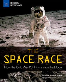 The Space Race (How the Cold War Put Humans on the Moon) by Matthew Brenden Wood, Samuel Carbaugh, 9781619306615