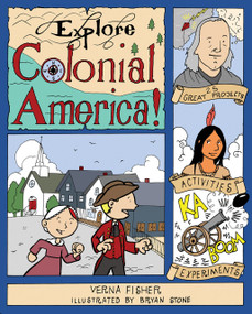 Explore Colonial America! (25 Great Projects, Activities, Experiments) by Verna Fisher, Bryan Stone, 9781934670378