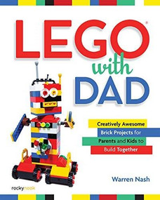 LEGO® with Dad (Creatively Awesome Brick Projects for Parents and Kids to Build Together) by Warren Nash, 9781681985862