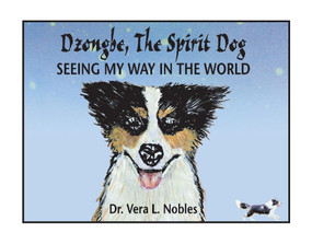 Dzongbe The Spirit Dog, Seeing My Way in the World by Vera NOBLES, 9781543993639