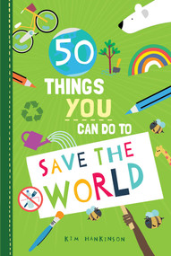 50 Things You Can Do to Save the World by Kim Hankinson, 9781631586224
