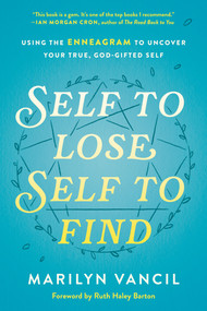 Self to Lose, Self to Find (Using the Enneagram to Uncover Your True, God-Gifted Self) by Marilyn Vancil, Ruth Haley Barton, 9780593236826
