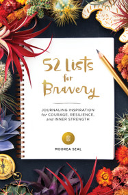 52 Lists for Bravery (Journaling Inspiration for Courage, Resilience, and Inner Strength) by Moorea Seal, 9781632173317