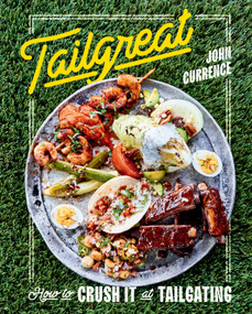Tailgreat (How to Crush It at Tailgating [A Cookbook]) by John Currence, 9781984856524