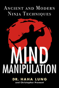 Mind Manipulation (Ancient and Modern Ninja Techniques) by Dr. Haha Lung, Christopher B. Prowant, 9780806540795