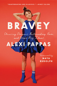 Bravey (Chasing Dreams, Befriending Pain, and Other Big Ideas) by Alexi Pappas, Maya Rudolph, 9781984801128
