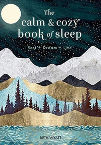 The Calm and Cozy Book of Sleep (Rest + Dream + Live) by Beth Wyatt, 9781631066870
