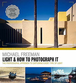 Light and How to Photograph It (The professional approach to capturing every type of light) by Michael Freeman, 9781781577776