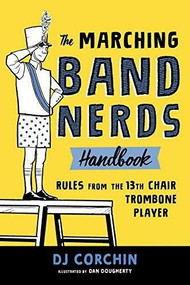 The Marching Band Nerds Handbook (Rules from the 13th Chair Trombone Player) by DJ Corchin, Dan Dougherty, 9781728219769
