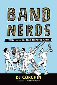 Band Nerds (Poetry from the 13th Chair Trombone Player) by DJ Corchin, Dan Dougherty, 9781728219820
