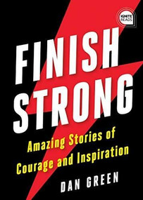 Finish Strong (Amazing Stories of Courage and Inspiration) - 9781728225326 by Dan Green, 9781728225326