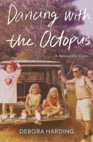 Dancing with the Octopus (A Memoir of a Crime) by Debora Harding, 9781635576122