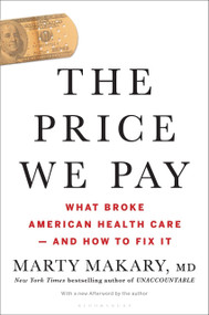 The Price We Pay (What Broke American Health Care--and How to Fix It) - 9781635575910 by MD Makary, Marty, M.D., MD, 9781635575910
