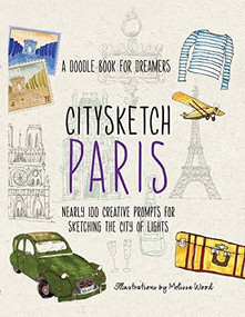 Citysketch Paris (A Doodle Book for Dreamers - Nearly 100 Creative Prompts for Sketching the City of Lights) by Michelle Lo, Monica Meehan, Joanne Shurvell, Melissa Wood, 9780785837879