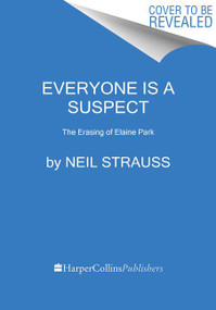 Everyone Is a Suspect (The Erasing of Elaine Park) by Neil Strauss, 9780062851420