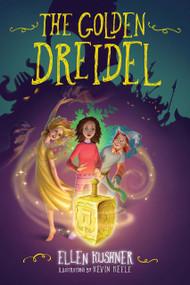 The Golden Dreidel by Ellen Kushner, Kevin Keele, 9781623541446