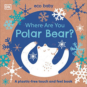 Eco Baby Where Are You Polar Bear? (A Plastic-free Touch and Feel Book) by DK, 9781465499844