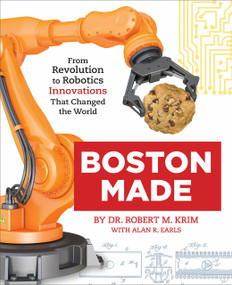 Boston Made (From Revolution to Robotics, Innovations that Changed the World) by Dr. Robert M. Krim, Alan R. Earls, 9781623545352
