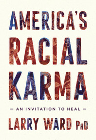 America's Racial Karma (An Invitation to Heal) by Larry Ward, 9781946764744