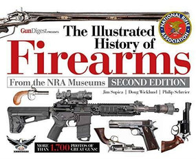 The Illustrated History of Firearms, 2nd Edition by Jim Supica, Doug Wicklund, Philip Schreier, 9781951115142