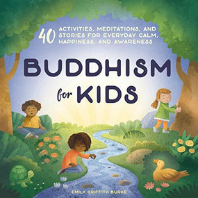 Buddhism for Kids (40 Activities, Meditations, and Stories for Everyday Calm, Happiness, and Awareness) by Emily Griffith Burke, 9781641523974