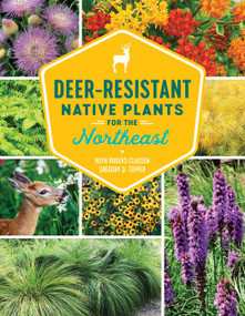 Deer-Resistant Native Plants for the Northeast by Ruth Rogers Clausen, Gregory D Tepper, 9781604699869