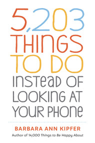 5,203 Things to Do Instead of Looking at Your Phone (Miniature Edition) by Barbara Ann Kipfer, 9781523509850