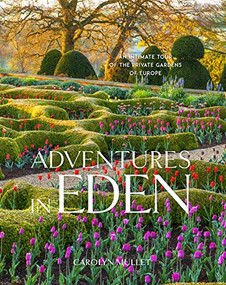 Adventures in Eden (An Intimate Tour of the Private Gardens of Europe) by Carolyn Mullet, 9781604698466