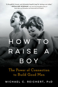 How To Raise A Boy (The Power of Connection to Build Good Men) - 9780593189085 by Michael C. Reichert, 9780593189085
